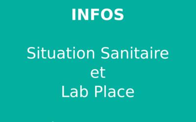 Infos : Situation Sanitaire et Lab Place